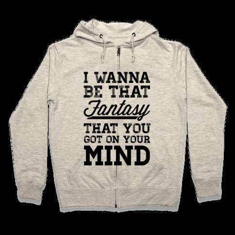 I Wanna Be That Fantasy... Zip Hoodie