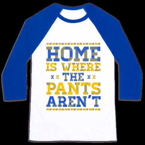 Home Is Where The Pants Aren't (Plaid) Baseball Tee
