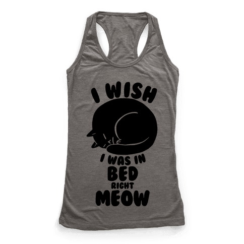 I Wish I Was In Bed Right Meow Racerback Tank Top
