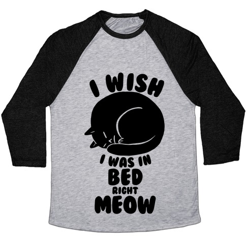 I Wish I Was In Bed Right Meow Baseball Tee