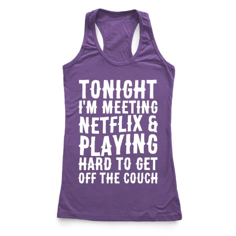 Tonight I'm Meeting Netflix And Playing Hard To Get Off The Couch Racerback Tank Top