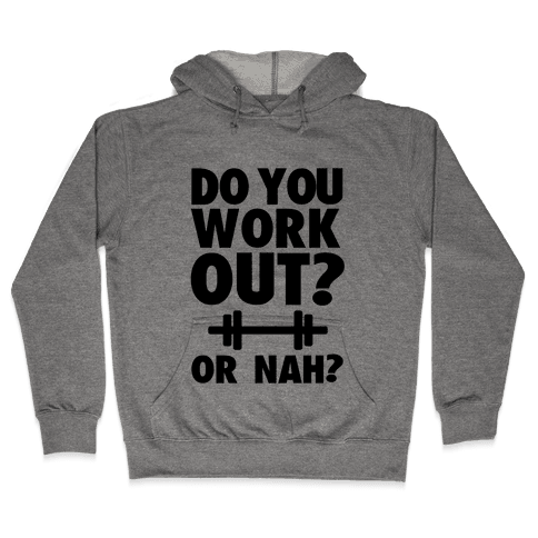 Do You Work Out? Or Nah? Hooded Sweatshirt
