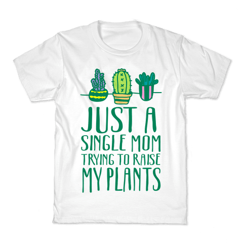 Just A Single Mom Trying To Raise My Plants Kids T-Shirt