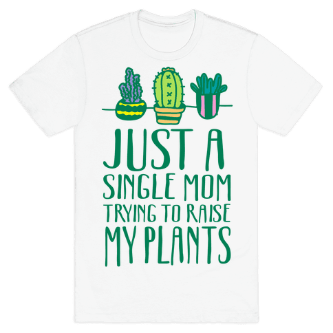 Just A Single Mom Trying To Raise My Plants Mens T-Shirt