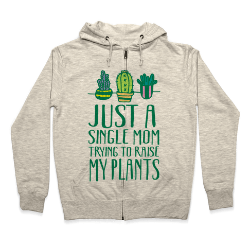 Just A Single Mom Trying To Raise My Plants Zip Hoodie