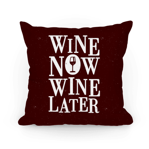 Wine Now Wine Later Pillow