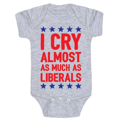 I Cry Almost As Much As Liberals Baby One-Piece