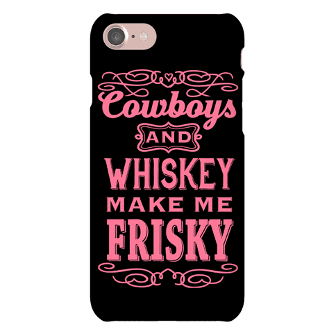 Cowboys and Whiskey Makes Me Frisky Phone Case