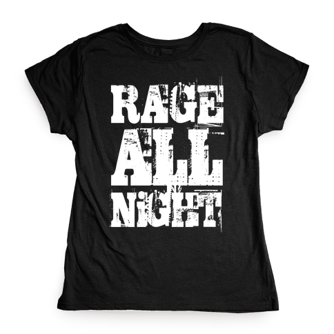 Rage All Night Womens T-Shirt