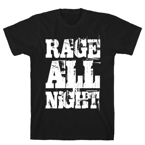 Rage All Night Mens T-Shirt