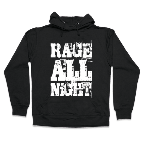 Rage All Night Hooded Sweatshirt