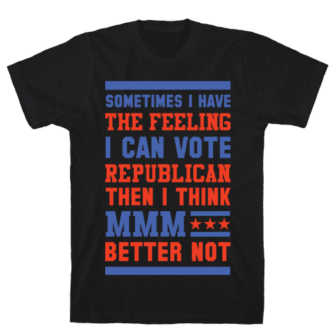 Republican MMM Better Not Mens T-Shirt