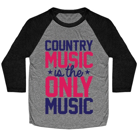Country Music Is The Only Music Baseball Tee