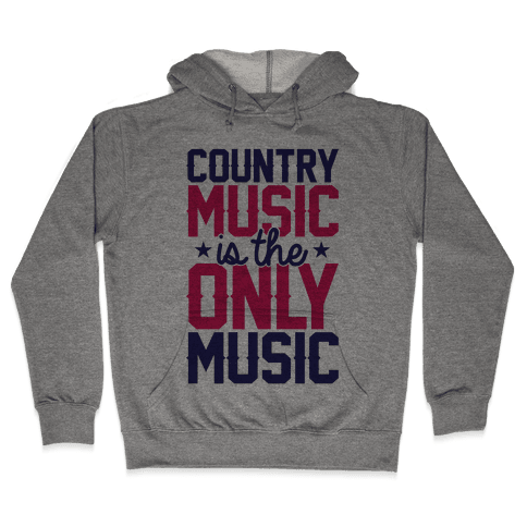 Country Music Is The Only Music Hooded Sweatshirt