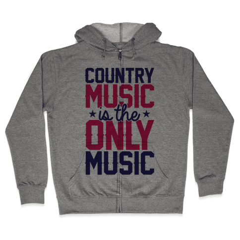 Country Music Is The Only Music Zip Hoodie