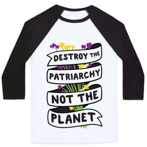 Destroy The Patriarchy Not The Planet Baseball Tee