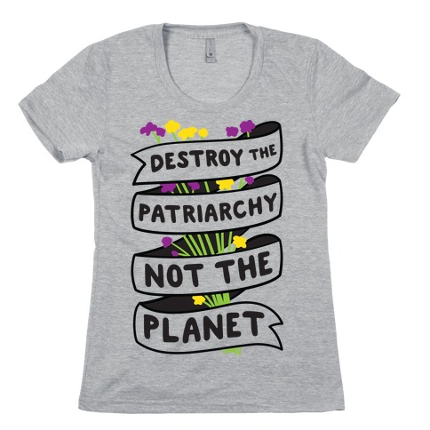 Destroy The Patriarchy Not The Planet Womens T-Shirt