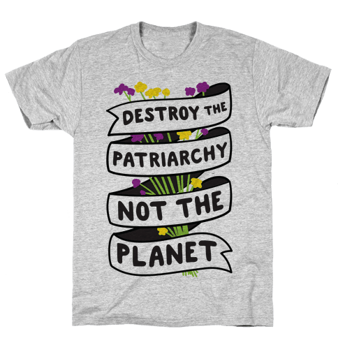 Destroy The Patriarchy Not The Planet Mens T-Shirt