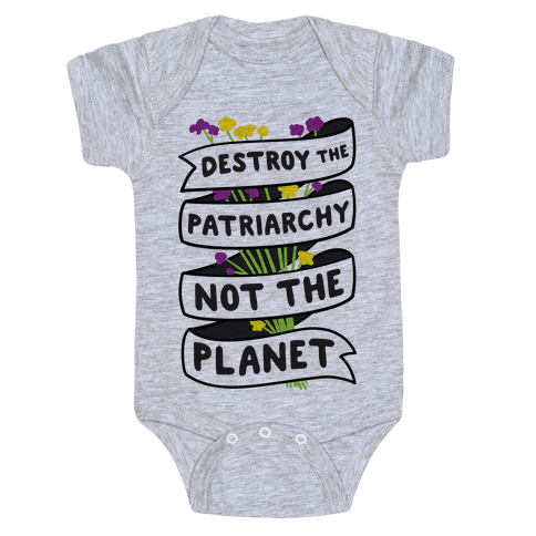 Destroy The Patriarchy Not The Planet Baby Onesy