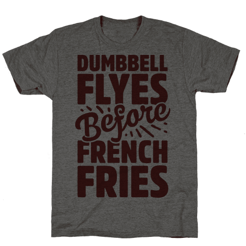 Dumbbell Flyes Before French Fries