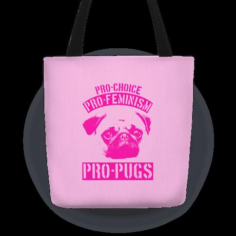 Pro-Choice Pro-Feminism Pro-Pugs Tote