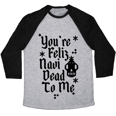 You're Feliz NaviDEAD To Me Baseball Tee