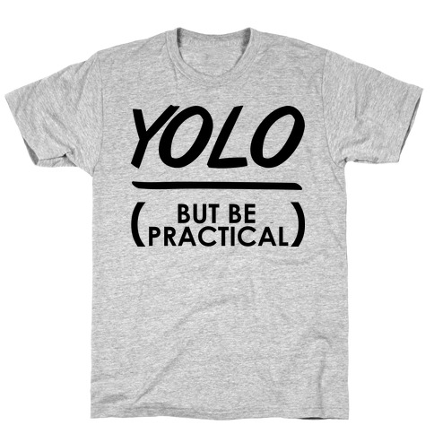 Yolo (But Be Practical) T-Shirt