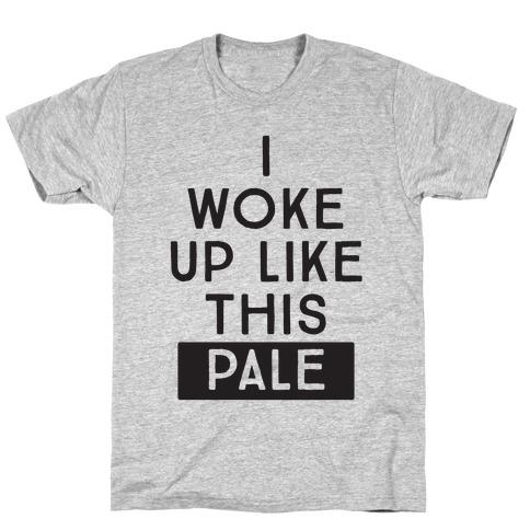 I Woke Up Like This: Pale T-Shirt