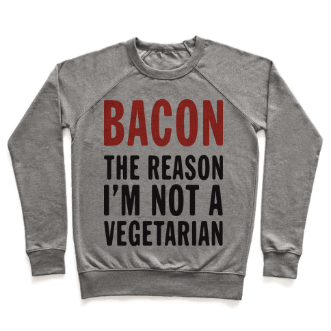 Bacon The Reason I'm Not A Vegetarian (Tank) Pullover