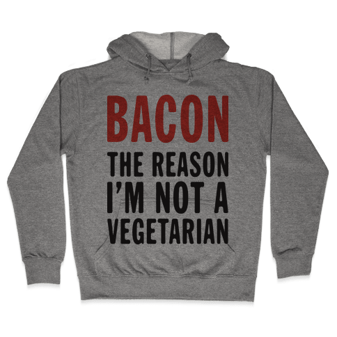 Bacon The Reason I'm Not A Vegetarian (Tank) Hooded Sweatshirt
