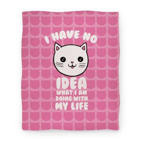 I Have No Idea What I Am Doing With My Life Blanket