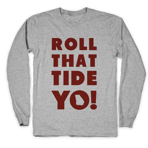 Roll That Tide Yo! Long Sleeve T-Shirt