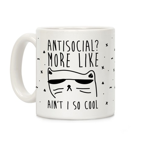 Antisocial More Like Ain't I So Cool Coffee Mug
