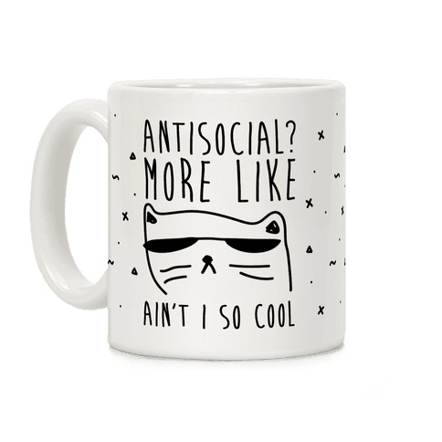 Antisocial More Like Ain't I So Cool Coffee Mug