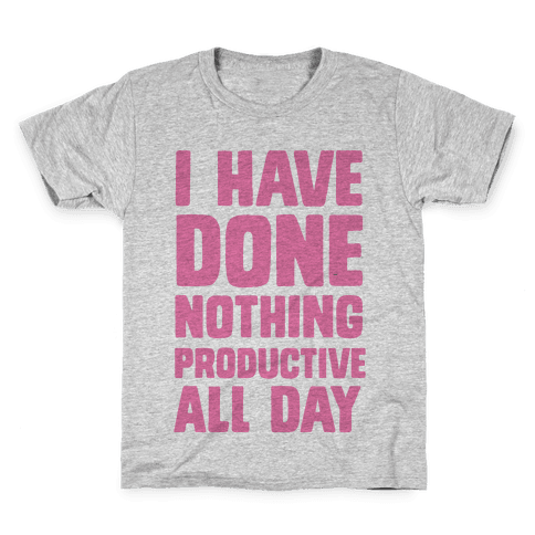 I Have Done Nothing Productive All Day Kids T-Shirt