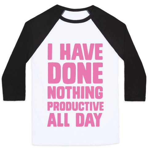 I Have Done Nothing Productive All Day Baseball Tee
