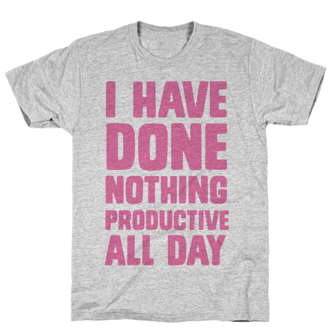 I Have Done Nothing Productive All Day Mens T-Shirt