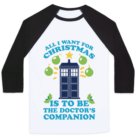 All I Want For Christmas Is To Be The Doctor's Companion Baseball Tee