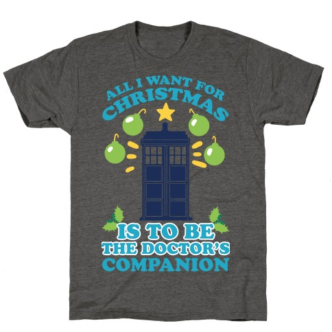 All I Want For Christmas Is To Be The Doctor's Companion T-Shirt