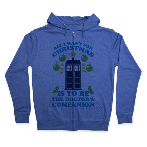 All I Want For Christmas Is To Be The Doctor's Companion Zip Hoodie
