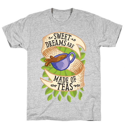 Sweet Dreams Are Made of Tea Mens T-Shirt