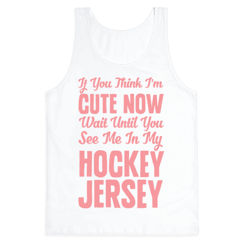 If You Think I'm Cute Now Wait Until You See Me In My Hockey Jersey Tank Top