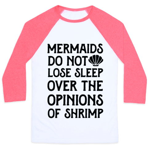 Mermaids Do Not Lose Sleep Over The Opinions Of Shrimp Baseball Tee