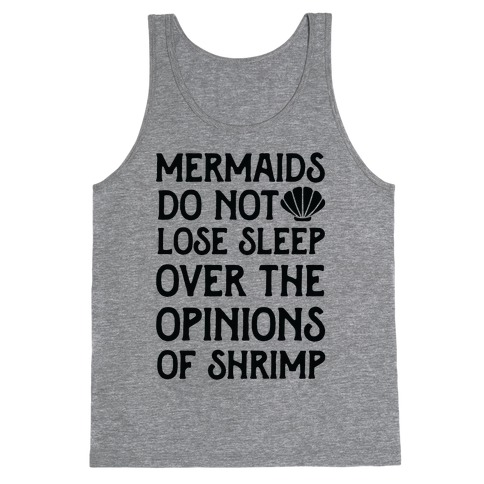 Mermaids Do Not Lose Sleep Over The Opinions Of Shrimp Tank Top