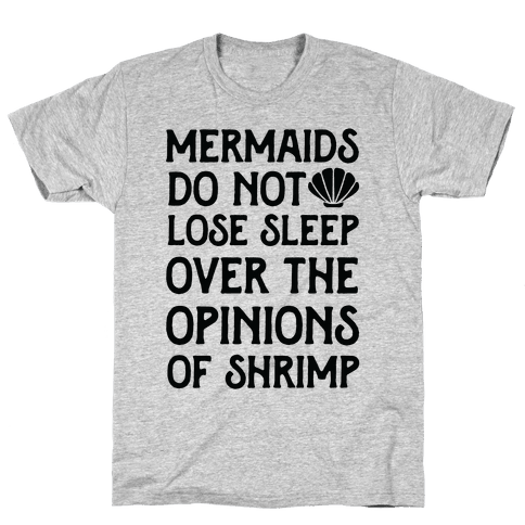 Mermaids Do Not Lose Sleep Over The Opinions Of Shrimp Mens T-Shirt