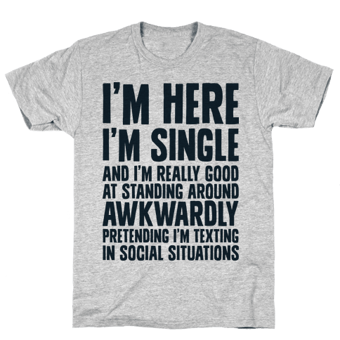 I'm Here I'm Single I'm Socially Awkward Mens T-Shirt