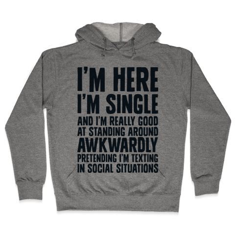 I'm Here I'm Single I'm Socially Awkward Hooded Sweatshirt