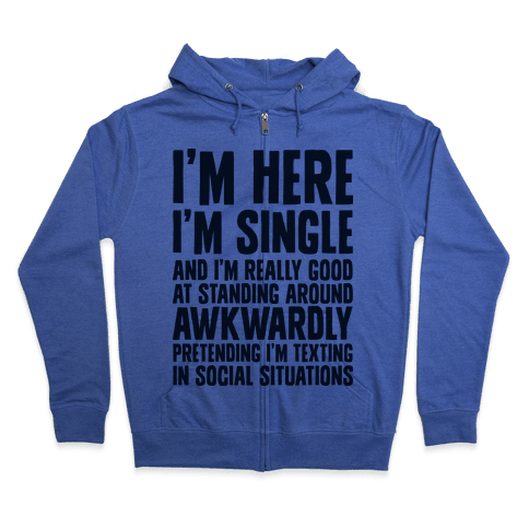 I'm Here I'm Single I'm Socially Awkward Zip Hoodie