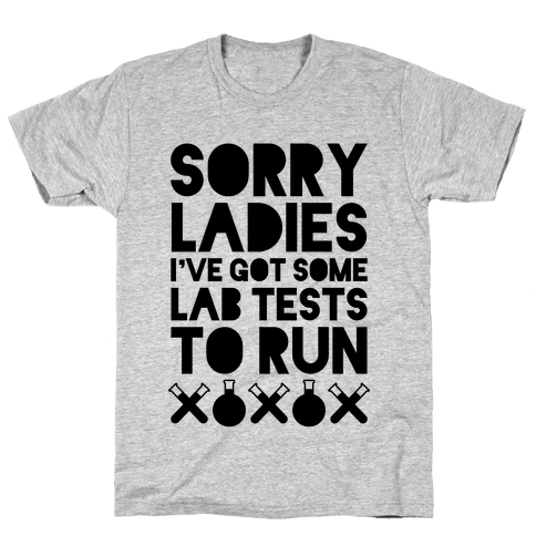 Sorry Ladies, I've Got Tests To Run Mens T-Shirt