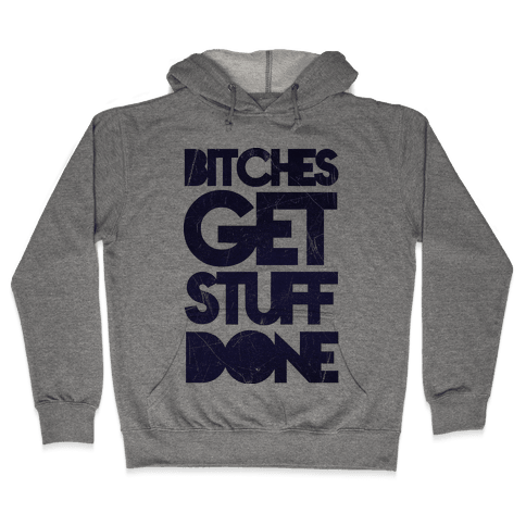 Bitches Get Stuff Done Hooded Sweatshirt